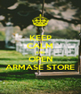 KEEP CALM AND OPEN ARMASE STORE - Personalised Poster A4 size
