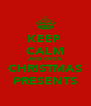 KEEP  CALM AND OPEN CHRISTMAS PRESENTS - Personalised Poster A4 size