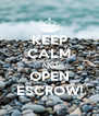 KEEP CALM AND OPEN ESCROW! - Personalised Poster A4 size