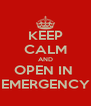 KEEP CALM AND OPEN IN  EMERGENCY - Personalised Poster A4 size