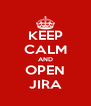 KEEP CALM AND OPEN JIRA - Personalised Poster A4 size