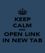 KEEP CALM AND OPEN LINK IN NEW TAB - Personalised Poster A4 size
