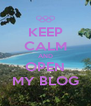KEEP CALM AND OPEN MY BLOG - Personalised Poster A4 size