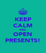 KEEP CALM AND OPEN PRESENTS! - Personalised Poster A4 size