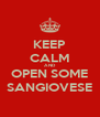 KEEP CALM AND OPEN SOME SANGIOVESE - Personalised Poster A4 size