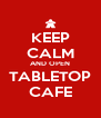 KEEP CALM AND OPEN TABLETOP CAFE - Personalised Poster A4 size