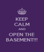 KEEP CALM AND OPEN THE BASEMENT!!! - Personalised Poster A4 size