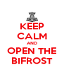 KEEP CALM AND OPEN THE BIFROST - Personalised Poster A4 size