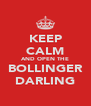 KEEP CALM AND OPEN THE BOLLINGER DARLING - Personalised Poster A4 size