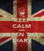 KEEP CALM AND OPEN THE DIARY - Personalised Poster A4 size