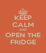 KEEP CALM AND OPEN THE FRIDGE - Personalised Poster A4 size