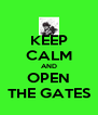 KEEP CALM AND OPEN THE GATES - Personalised Poster A4 size