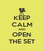 KEEP CALM AND OPEN THE SET - Personalised Poster A4 size