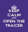 KEEP CALM AND OPEN THE TRACER - Personalised Poster A4 size