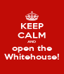 KEEP CALM AND open the Whitehouse! - Personalised Poster A4 size