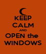 KEEP CALM AND OPEN the  WINDOWS - Personalised Poster A4 size