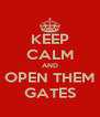 KEEP CALM AND OPEN THEM GATES - Personalised Poster A4 size
