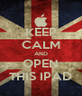 KEEP CALM AND OPEN THIS IPAD - Personalised Poster A4 size