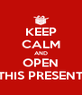 KEEP CALM AND OPEN THIS PRESENT - Personalised Poster A4 size