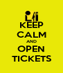KEEP CALM AND OPEN TICKETS - Personalised Poster A4 size