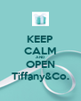 KEEP CALM AND OPEN Tiffany&Co. - Personalised Poster A4 size