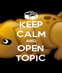 KEEP CALM AND OPEN TOPIC - Personalised Poster A4 size