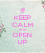 KEEP CALM AND OPEN UP - Personalised Poster A4 size