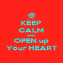 KEEP CALM AND OPEN up Your HEART - Personalised Poster A4 size