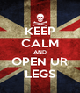 KEEP CALM AND OPEN UR LEGS - Personalised Poster A4 size