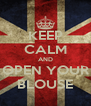 KEEP CALM AND OPEN YOUR BLOUSE - Personalised Poster A4 size