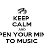 KEEP  CALM AND OPEN YOUR MIND TO MUSIC - Personalised Poster A4 size