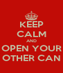 KEEP CALM AND OPEN YOUR OTHER CAN - Personalised Poster A4 size