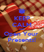 KEEP CALM AND Open Your  Presents! - Personalised Poster A4 size