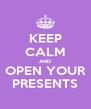 KEEP CALM AND OPEN YOUR PRESENTS - Personalised Poster A4 size