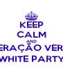 KEEP CALM AND OPERAÇÃO VERÃO WHITE PARTY - Personalised Poster A4 size