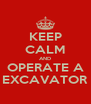 KEEP CALM AND OPERATE A EXCAVATOR - Personalised Poster A4 size