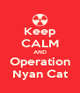 Keep CALM AND Operation Nyan Cat - Personalised Poster A4 size