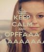 KEEP CALM AND OPFFAAA AAAAAAAAA - Personalised Poster A4 size