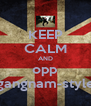 KEEP CALM AND opp gangnam-style - Personalised Poster A4 size