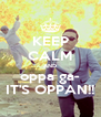 KEEP CALM AND oppa ga- IT'S OPPAN!! - Personalised Poster A4 size