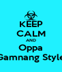 KEEP CALM AND Oppa Gamnang Style - Personalised Poster A4 size