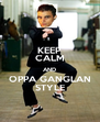 KEEP CALM AND OPPA GANGLAN STYLE - Personalised Poster A4 size