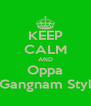 KEEP CALM AND Oppa Gangnam Styl - Personalised Poster A4 size