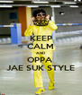 KEEP CALM AND OPPA  JAE SUK STYLE - Personalised Poster A4 size