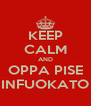 KEEP CALM AND OPPA PISE INFUOKATO - Personalised Poster A4 size