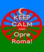 KEEP CALM AND Opre Roma! - Personalised Poster A4 size
