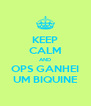KEEP CALM AND OPS GANHEI UM BIQUINE - Personalised Poster A4 size