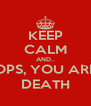 KEEP CALM AND.. OPS, YOU ARE DEATH - Personalised Poster A4 size