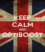 KEEP CALM AND OPTIBOOST  - Personalised Poster A4 size