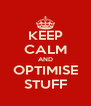 KEEP CALM AND OPTIMISE STUFF - Personalised Poster A4 size